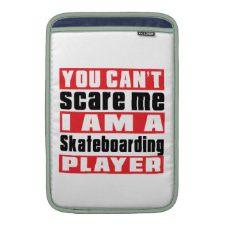 You Can't Scare Me Skateboarding Designs Sleeves For MacBook Air
