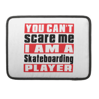 You Can't Scare Me Skateboarding Designs MacBook Pro Sleeves