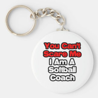 You Can't Scare Me...Softball Coach Keychain