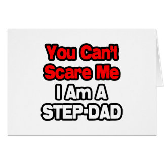 You Can't Scare Me...Step-Dad Greeting Card