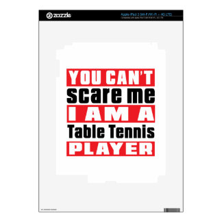 You Can't Scare Me Table Tennis. Designs iPad 3 Decals