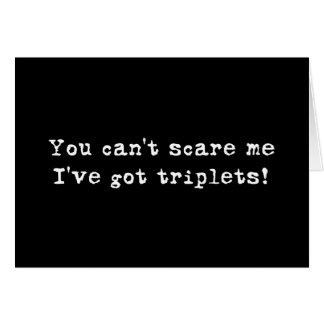 You can't scare me triplets greeting card