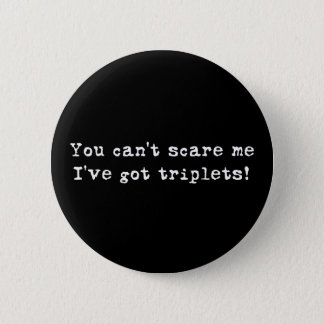 You can't scare me triplets pinback button
