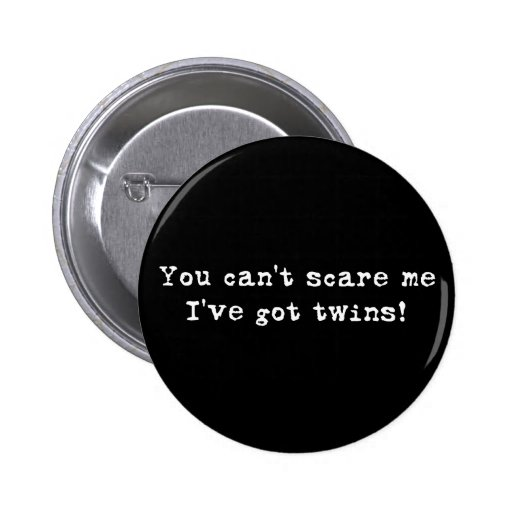 You can't scare me twins buttons