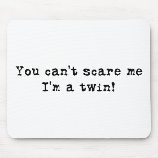 You can't scare me twins mouse pad