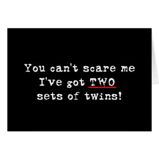 You can't scare me two sets of twins card