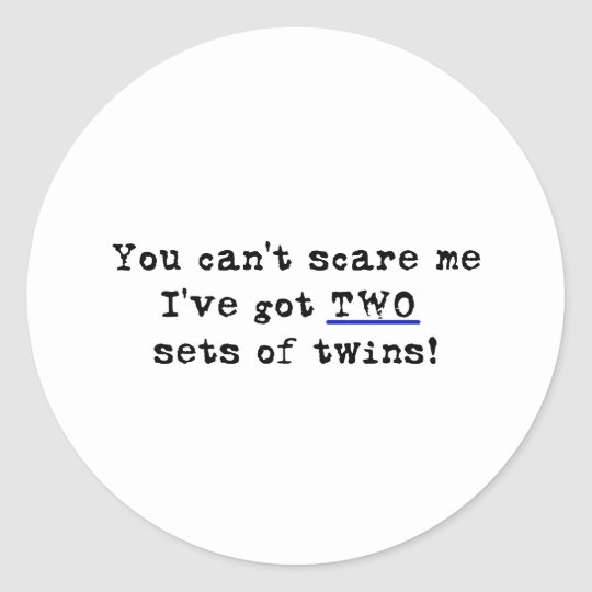 You can't scare me two sets of twins classic round sticker