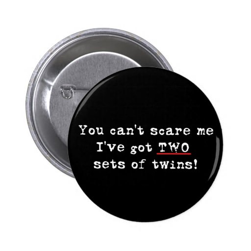You can't scare me two sets of twins pin