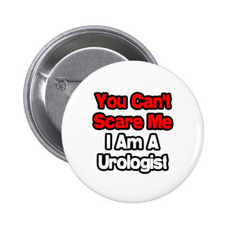 You Can't Scare Me...Urologist Pin