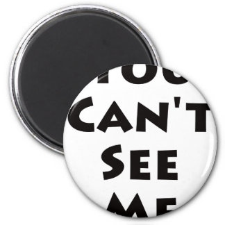 You Can't See Me! Magnet
