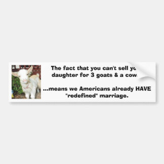 You can't sell your daughter for 3 goats and a cow bumper sticker