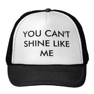 YOU CAN'T SHINE LIKE ME TRUCKER HAT