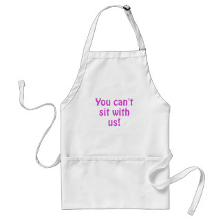 You Cant Sit With Us Aprons