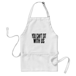 You Cant sit With Us Tee Shirt.png Aprons