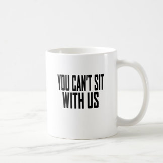 You Cant sit With Us Tee Shirt.png Coffee Mug