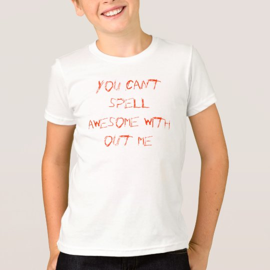 you cant spell awesome with out me T-Shirt