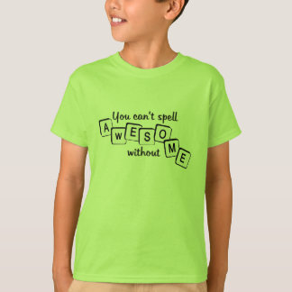 You Can't Spell Awesome Without Me T-Shirt