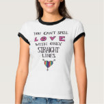 You Can't Spell Love with only Straight Lines Tshirt