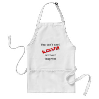 You can't spell slaughter without laughter adult apron