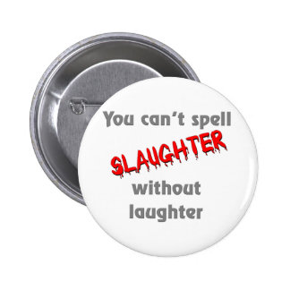You can't spell slaughter without laughter pinback buttons