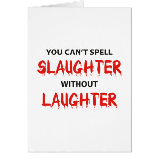 You Can't Spell Slaughter Without Laughter Card