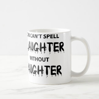 You Can't Spell Slaughter Without Laughter Coffee Mug
