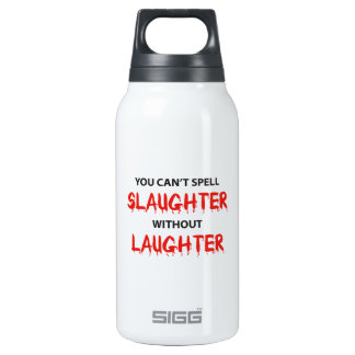 You Can't Spell Slaughter Without Laughter Insulated Water Bottle