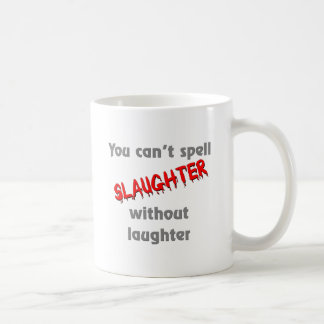 You can't spell slaughter without laughter classic white coffee mug