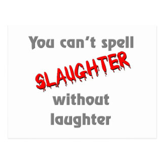 You can't spell slaughter without laughter postcard