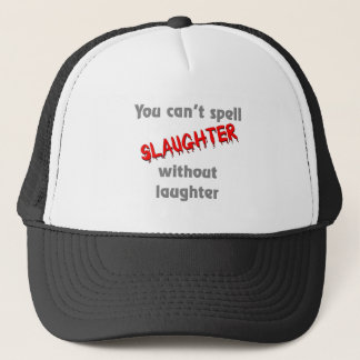 You can't spell slaughter without laughter trucker hat