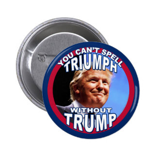 You Can't Spell TRIUMPH Without TRUMP Button