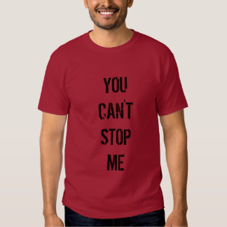 YOU CANT STOP ME T-SHIRT