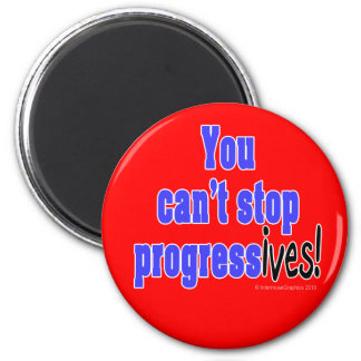 You can't stop progress(ives) 2 inch round magnet