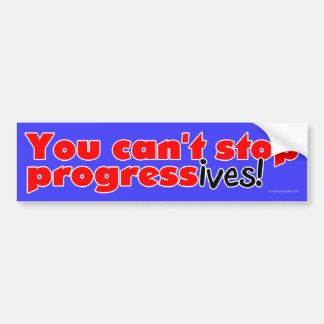 You can't stop progress(ives) bumper sticker