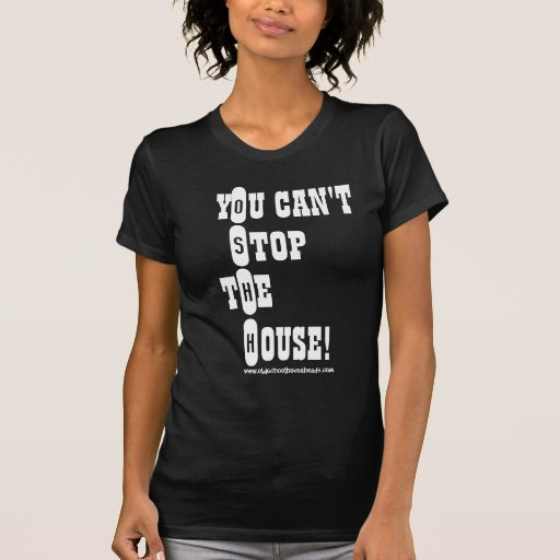 You Can't Stop The House OSHH Lady T Tees T-Shirt, Hoodie, Sweatshirt