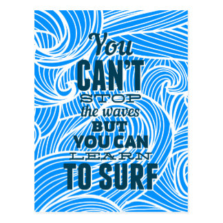 You can't stop the waves but you can learn to surf postcard