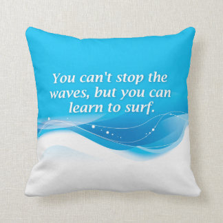 You can't stop the waves but you can learn to surf throw pillow