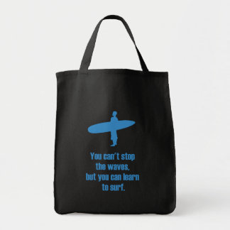 You can't stop the waves but you can learn to surf tote bag