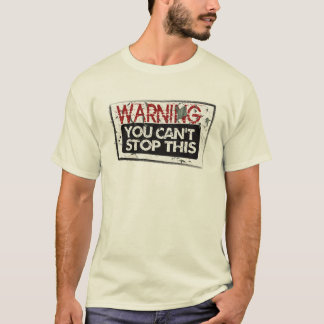 you can't stop this T-Shirt
