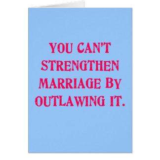 You Can't Strengthen Marriage by Outlawing It Tees Card