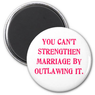 You Can't Strengthen Marriage by Outlawing It Tees Refrigerator Magnets