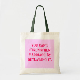 You Can't Strengthen Marriage by Outlawing It Tees Tote Bag