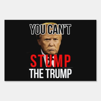 You Can't Stump the Trump Funny Donald Trump Lawn Sign