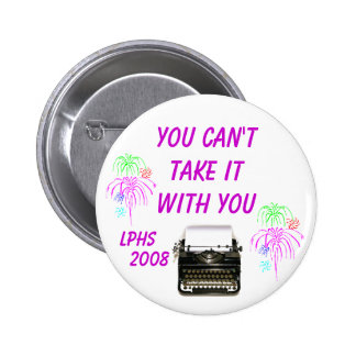 You Can't Take It With You - LPHS Pinback Button