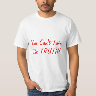 You Can't Take the Truth! T-Shirt