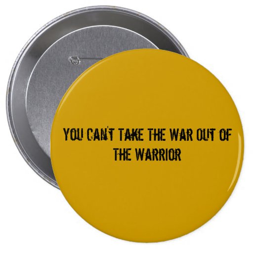 You Can't Take The War Out of The Warrior Pins