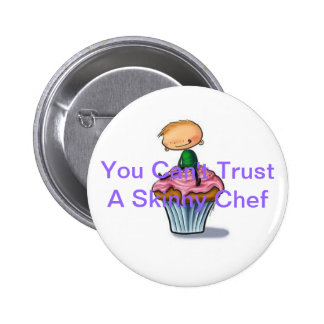 You Can't Trust A Skinny Chef Pinback Button