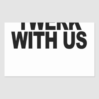 You can't twerk with us T-Shirts.png Rectangular Sticker