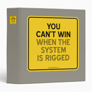 YOU CAN'T WIN (WHEN THE SYSTEM IS RIGGED) BINDER