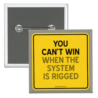 YOU CAN'T WIN (WHEN THE SYSTEM IS RIGGED) BUTTON